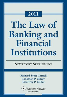 The Law of Banking & Financial Institutions: 2011 Statutory Supplement - Carnell, Richard Scott, and Macey, Jonathan R, and Miller, Geoffrey P