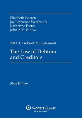 The Law of Debtors and Creditors, 2013 Casebook Supplement, Sixth Edition - Warren