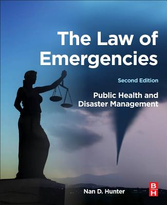The Law of Emergencies: Public Health and Disaster Management - Hunter, Nan D.