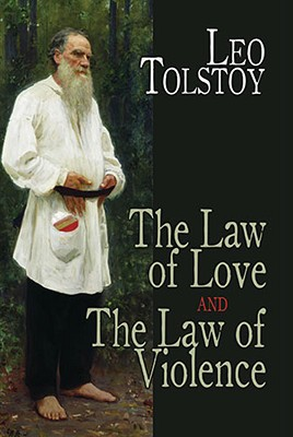 The Law of Love and the Law of Violence - Tolstoy, Leo Nikolayevich, Count, and Tolstoy, Mary Koutouzow (Translated by)