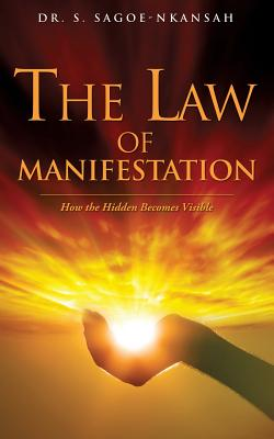 The Law of Manifestation - Sagoe-Nkansah, Dr S
