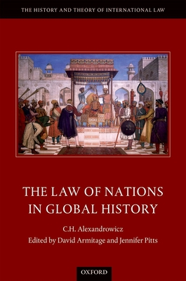 The Law of Nations in Global History - Alexandrowicz, C. H., and Armitage, David (Editor), and Pitts, Jennifer (Editor)