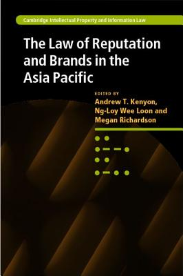 The Law of Reputation and Brands in the Asia Pacific - Kenyon, Andrew T, Professor (Editor), and Loon, Ng-Loy Wee (Editor), and Richardson, Megan (Editor)
