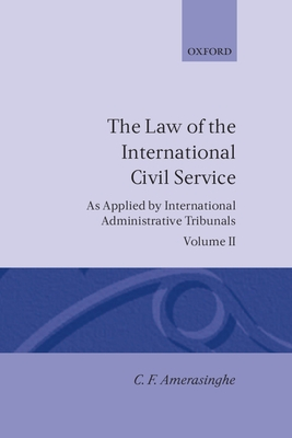 The Law of the International Civil Service: (As Applied by International Administrative Tribunals) Volume II - Amerasinghe, Chittharanjan Felix, and Amerasinghe, C F