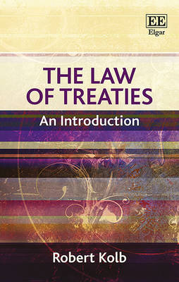 The Law of Treaties: An Introduction - Kolb, Robert