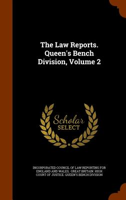The Law Reports. Queen's Bench Division, Volume 2 - Incorporated Council of Law Reporting Fo (Creator), and Great Britain High Court of Justice Q (Creator)