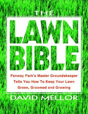 The Lawn Bible: How to Keep It Green, Groomed, and Growing Every Season of the Year - Mellor, David R