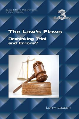 The Law's Flaws: Rethinking Trials and Errors? - Laudan, Larry, Professor