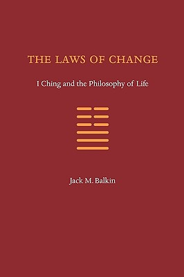 The Laws of Change: I Ching and the Philosophy of Life - Balkin, Jack M