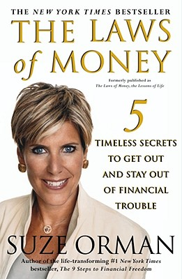 The Laws of Money: 5 Timeless Secrets to Get Out and Stay Out of Financial Trouble - Orman, Suze