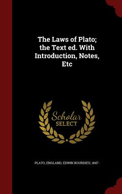 The Laws of Plato; The Text Ed. with Introduction, Notes, Etc - Plato, and England, Edwin Bourdieu