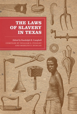 The Laws of Slavery in Texas: Historical Documents and Essays - Campbell, Randolph B (Editor), and Pugsley, William S (Compiled by), and Duncan, Marilyn P (Compiled by)