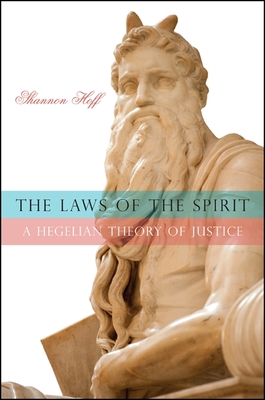 The Laws of the Spirit: A Hegelian Theory of Justice - Hoff, Shannon