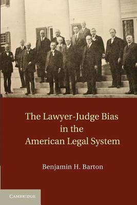The Lawyer-judge Bias in the American Legal System - Barton, Benjamin H.
