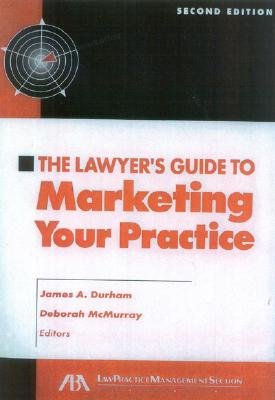 The Lawyer's Guide to Marketing Your Practice - Durham, James A (Editor), and McMurray, Deborah (Editor), and Durham James, A
