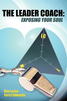 The Leader Coach: Exposing Your Soul - Levin, Don, and Edwards, Terry