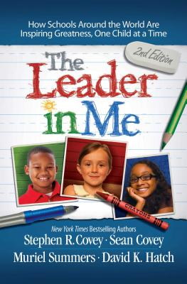 The Leader in Me: How Schools Around the World Are Inspiring Greatness, One Child at a Time - Covey, Stephen R, Dr.