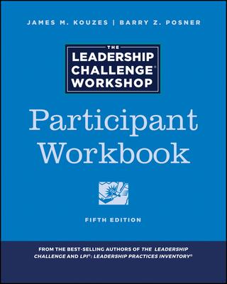 The Leadership Challenge Workshop: Participant Workbook - Kouzes, James M., and Posner, Barry Z.