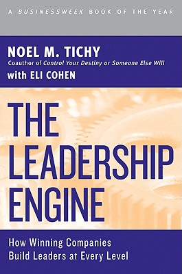 The Leadership Engine: How Winning Companies Build Leaders at Every Level - Tichy, Noel M
