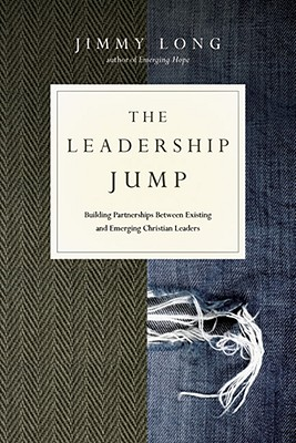 The Leadership Jump: Building Partnerships Between Existing and Emerging Christian Leaders - Long, Jimmy