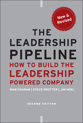 The Leadership Pipeline: How to Build the Leadership Powered Company - Charan, Ram, and Drotter, Stephen, and Noel, James