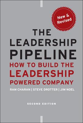 The Leadership Pipeline: How to Build the Leadership Powered Company - Charan, Ram