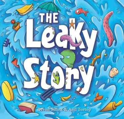 The Leaky Story: A Fun-Filled Adventure Into the Power of the Imagination and the Magic of Books! - Sillett, Devon