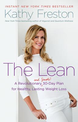 The Lean: A Revolutionary (and Simple!) 30-Day Plan for Healthy, Lasting Weight Loss - Freston, Kathy