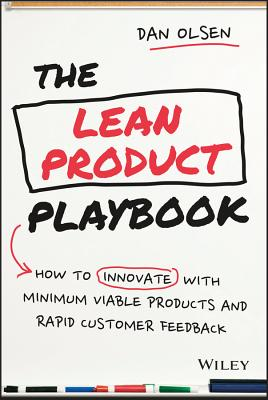 The Lean Product Playbook: How to Innovate with Minimum Viable Products and Rapid Customer Feedback - Olsen, Dan