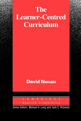 The Learner-Centred Curriculum: A Study in Second Language Teaching - Nunan, David