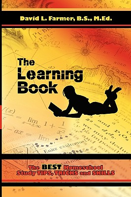 The Learning Book: The Best Homeschool Study Tips, Tricks and Skills - Farmer, David