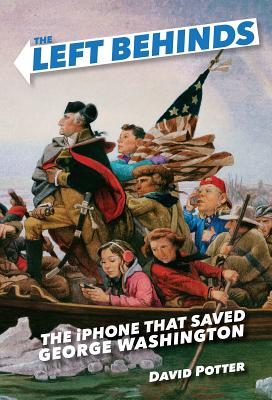 The Left Behinds: The iPhone That Saved George Washington - Potter, David
