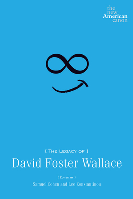 The Legacy of David Foster Wallace - Cohen, Samuel (Editor)