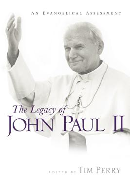The Legacy of John Paul II: An Evangelical Assessment - Perry, Tim (Editor)