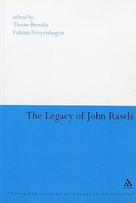 The Legacy of John Rawls - Brooks, Thom, Professor (Editor), and Freyenhagen, Fabian, Dr. (Editor)