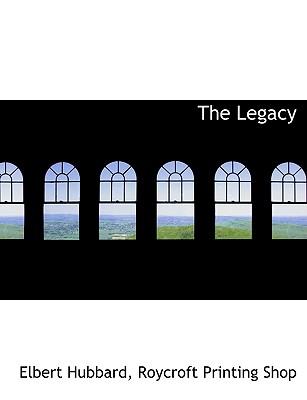 The Legacy - Hubbard, Elbert, and Roycroft Printing Shop (Creator)