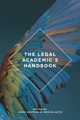 The Legal Academic's Handbook - Ashford, Chris, and Guth, Jessica
