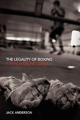 The Legality of Boxing: A Punch Drunk Love? - Anderson, Jack, LLM