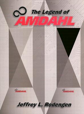 The Legend of Amdahl - Rodengen, Jeffrey L