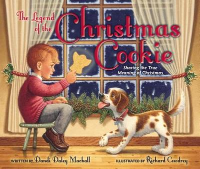 The Legend of the Christmas Cookie: Sharing the True Meaning of Christmas - Mackall, Dandi Daley