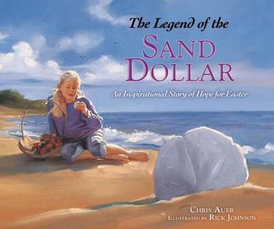 The Legend of the Sand Dollar: An Inspirational Story of Hope for Easter - Auer, Chris