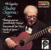 The Legendary Andrés Segovia plays Fantasia para un Gentilhombre, Concierto del Sur, Castles of Spain - Andrés Segovia (guitar); Symphony of the Air; Enrique Jorda (conductor)