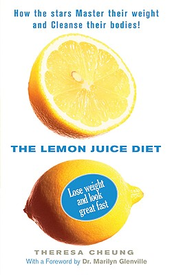 The Lemon Juice Diet - Cheung, Theresa, and Glenville, Marilyn, Dr., PhD (Foreword by)