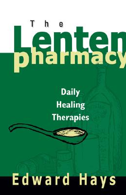 The Lenten Pharmacy: Daily Healing Therapies - Hays, Edward