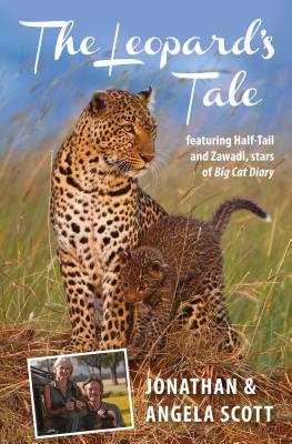 The Leopard's Tale: featuring Half-Tail and Zawadi, stars of Big Cat Diary - Scott, Jonathan, and Scott, Angela