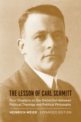 The Lesson of Carl Schmitt: Four Chapters on the Distinction Between Political Theology and Political Philosophy - Meier, Heinrich