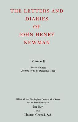 The Letters and Diaries of John Henry Cardinal Newman: Vol. II: Tutor of Oriel, January 1827 to December 1831 - Newman, John Henry, and Gornall, Thomas (Editor), and Ker, Ian T (Editor)