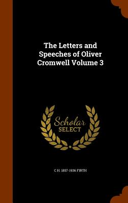 The Letters and Speeches of Oliver Cromwell Volume 3 - Firth, C H 1857-1936