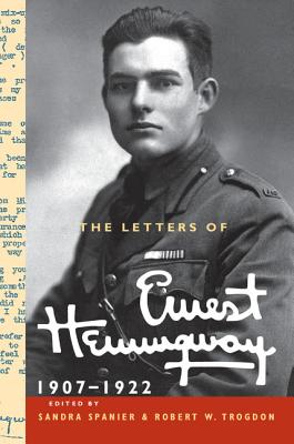 The Letters of Ernest Hemingway: Volume 1, 1907-1922: Volume 1 - Hemingway, Ernest, and Spanier, Sandra (Editor), and Trogdon, Robert W. (Editor)