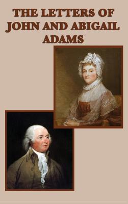 The Letters of John and Abigail Adams - Adams, John